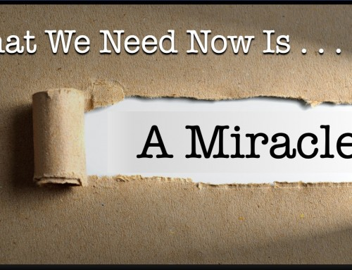 What We Need Now Is a Miracle
