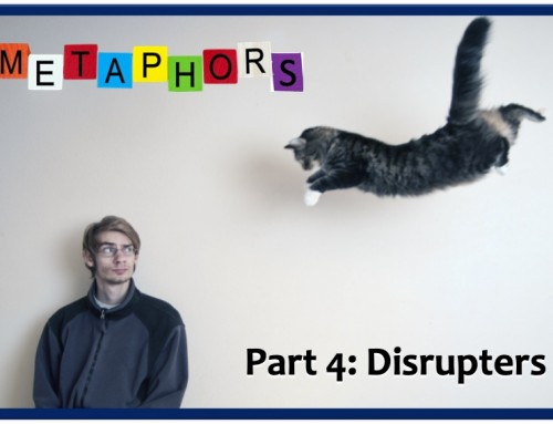 METAPHORS: Part 4–Disrupters