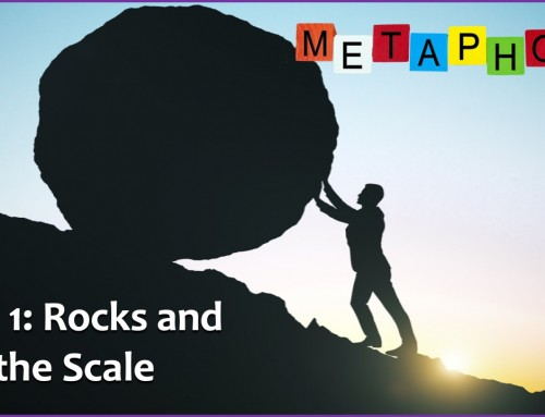METAPHORS: Part 1–Rocks and the Scale