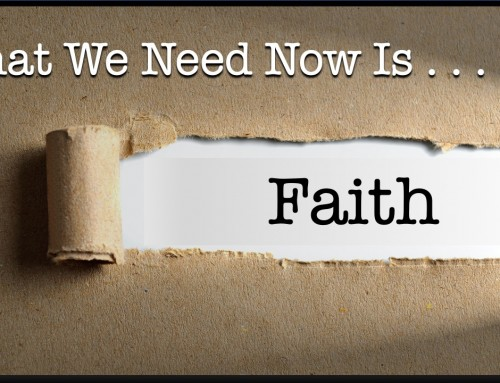 What We Need Now Is Faith