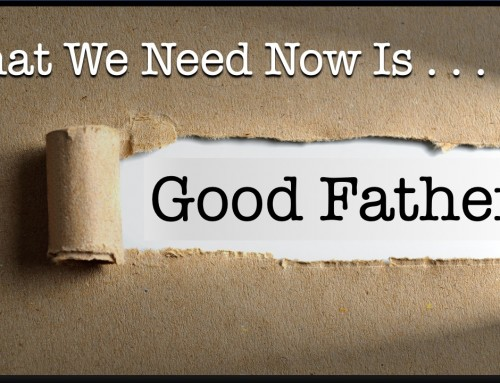 What We Need Now Is Good Fathers