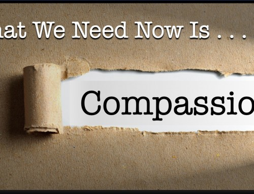 What We Need Now Is Compassion