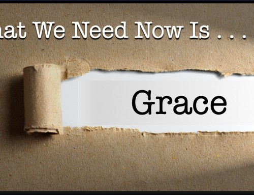 What We Need Now Is Grace