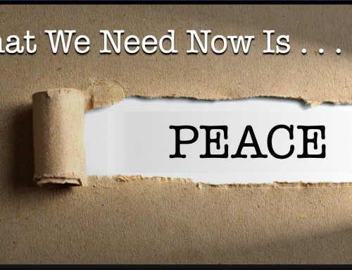 What We Need Now Is Peace